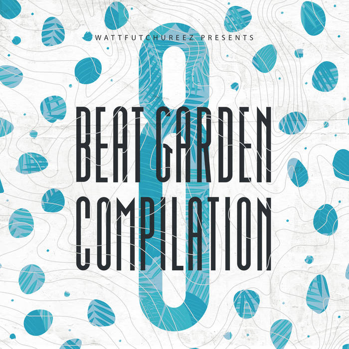 Various Artists – Wattfutchureez presents Beat Garden Compilation 8