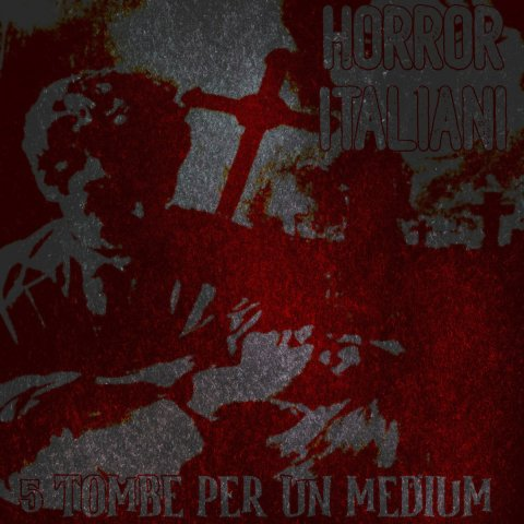 HORROR ITALIANI – 5 Tombe Per Un Medium