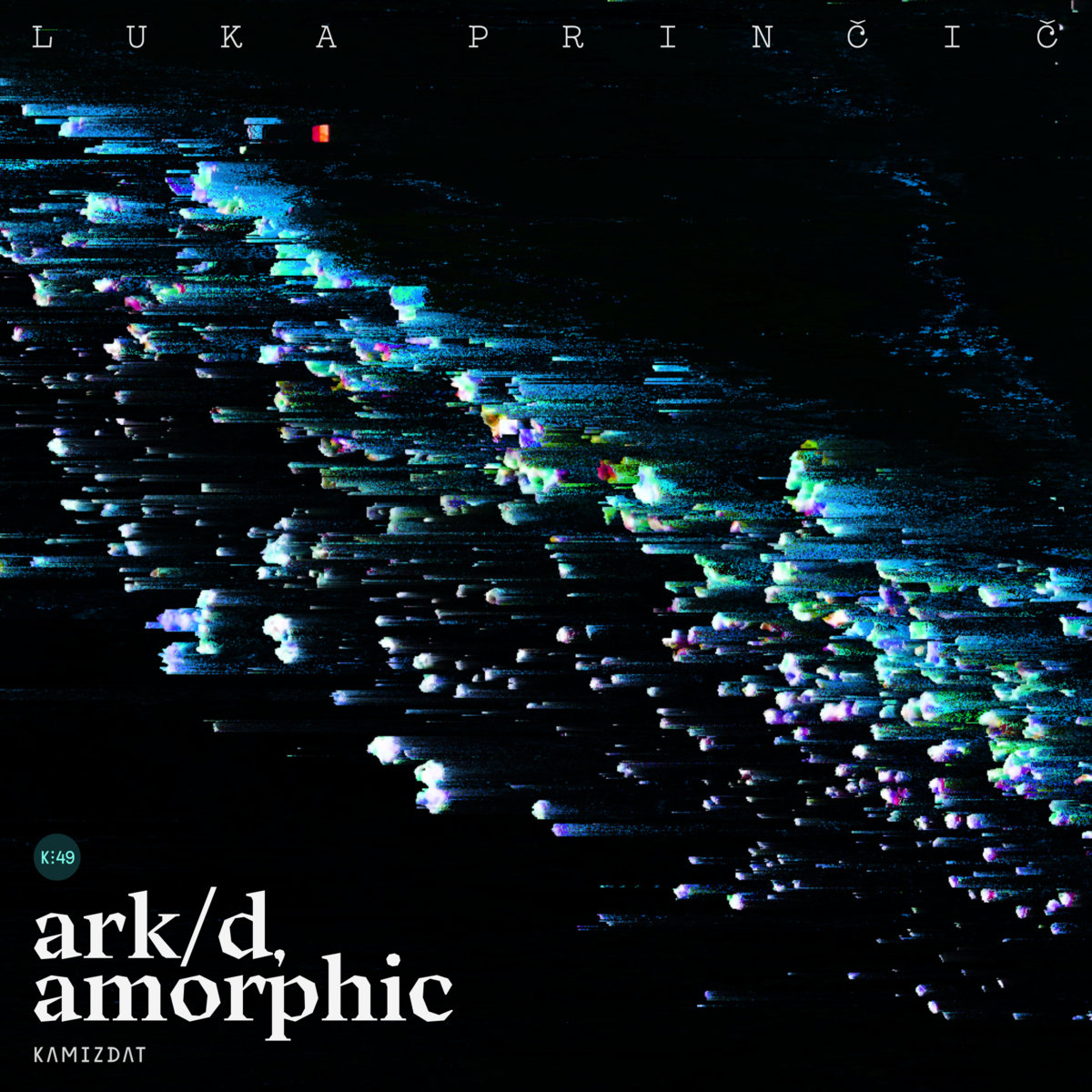 Luka Prinčič – ark/d, amorphic