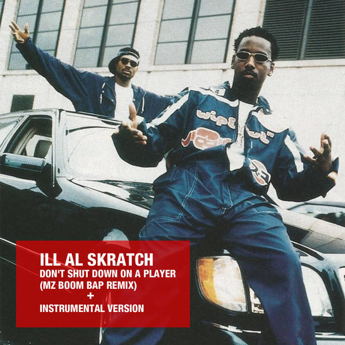 ILL Al Skratch – Dont shut down on a player (Remix)
