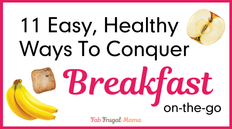11 Easy, Healthy Ways to Conquer Breakfast On-The-Go