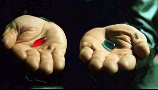 Choose wisely, the red pill or the blue pill.