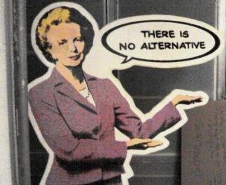 Thatcher says There is No Alternative for you