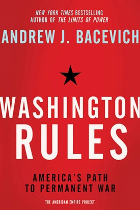 """Washington Rules"" by Andrew Bacevich"