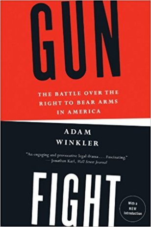 """Gunfight: The Battle Over the Right to Bear Arms in America"" by Adam Winkler"