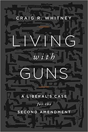 """""""Living with Guns: A Liberal's Case for the Second Amendment"""" by Craig Whitney."""