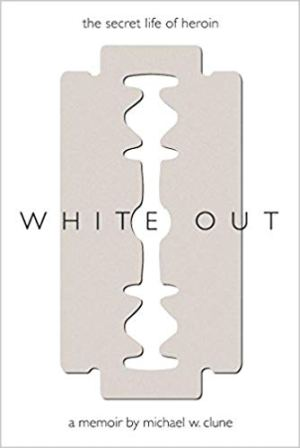 """""""White Out: the secret life of Heroin"""" - a memoir by Michel Clune."""