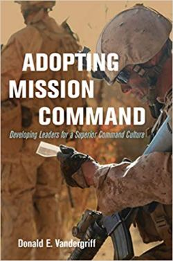 Adopting Mission Command: Developing Leaders for a Superior Command Culture