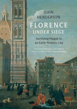 Florence Under Siege: Surviving Plague in an Early Modern City