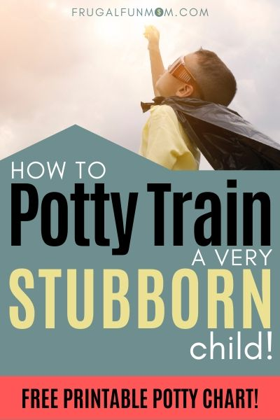 How to Potty Train a Stubborn Child | Frugal Fun Mom