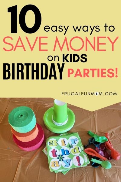 10 Easy Ways To Save Money On Kids Birthday Parties | Frugal Fun Mom