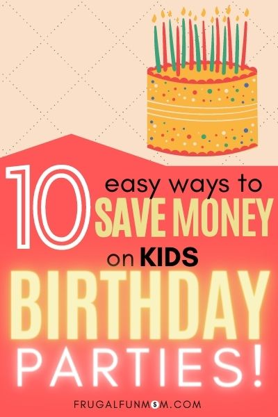 10 Easy Ways To Save Money On Your Kid's Birthday Party! | Frugal Fun Mom