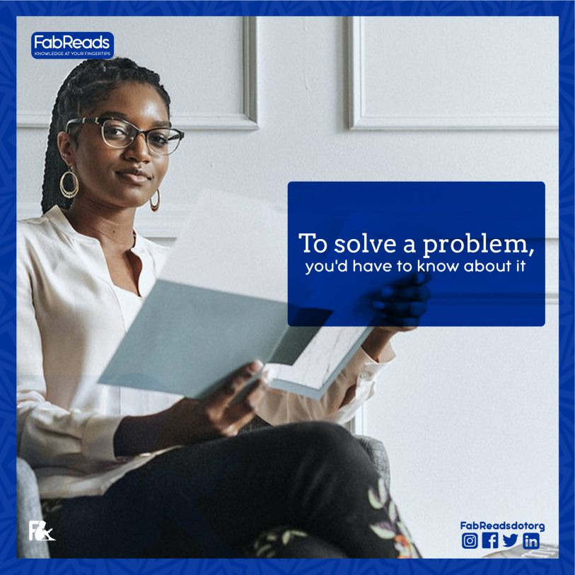 To solve a Problem, you have to know about it
