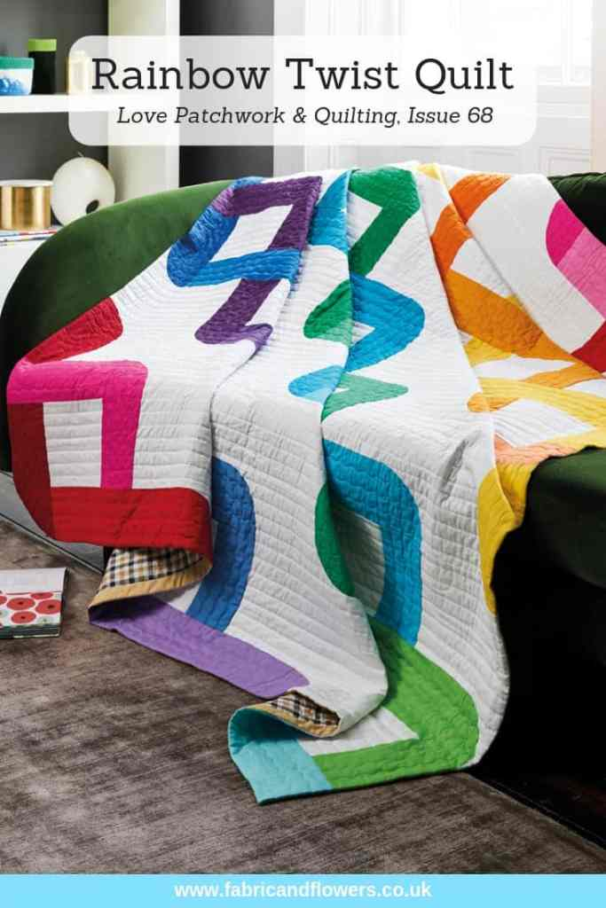 Rainbow Twist Quilt, Love Patchwork & Quilting Issue 68, pattern by fabricandflowers | Sonia Spence