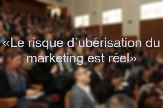 """""""Le risque d'ubérisation du marketing est réel"""""""