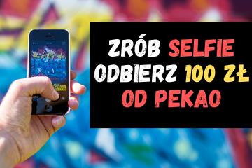 zrób selfie i odbierz 100 pln