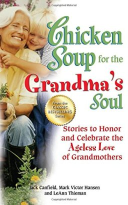 Chicken Soup for the Grandma's Soul Stories to Honor and Celebrate the Ageless Love of Grandmothers Chicken Soup for the Soul