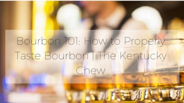 how to properly taste bourbon the kentucky chew