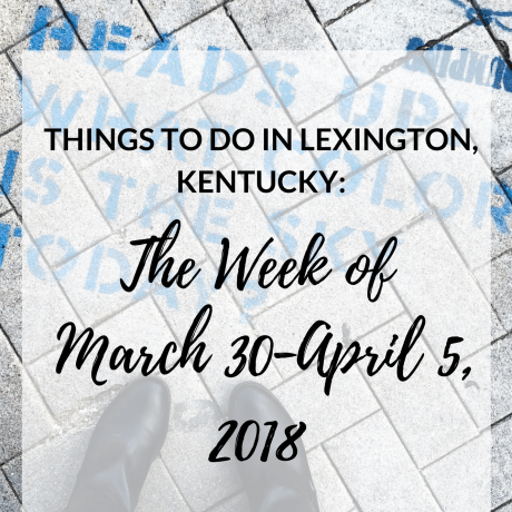 """It's almost a brand new month! Where is the time going? It seems like yesterday that it was January! It's time for another list of """"Things to Do in Lexington, Kentucky,"""" so here are some ideas to hopefully keep you entertained in the upcoming week!"""
