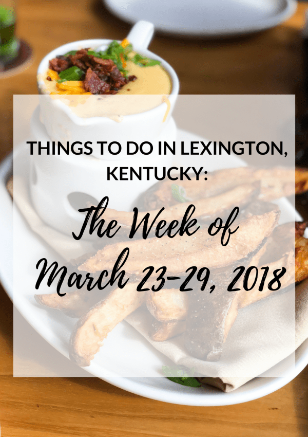 Things to Do in Lexington, Kentucky: The Week Of March 23-29, 2018
