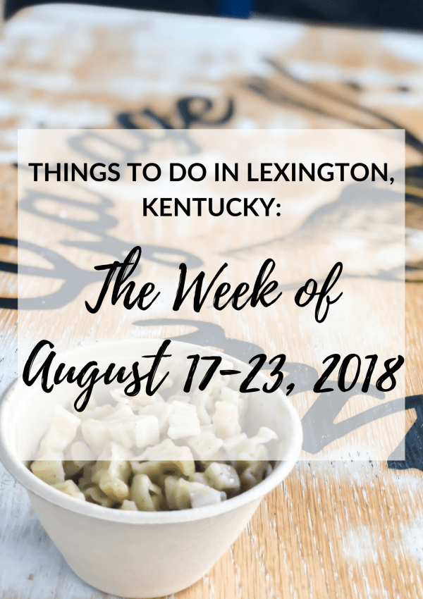 Things to Do in Lexington, Kentucky: The Week of August 17-23, 2018