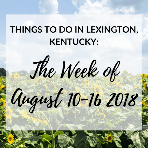 We've finally made it through another week. Can you believe it's almost the middle of August? It just seems like August just started! Since I can't include everything on my list,I've handpicked the events and included the ones that I think everyone would enjoy the most! #lexingtonky #kentucky #travel #summer