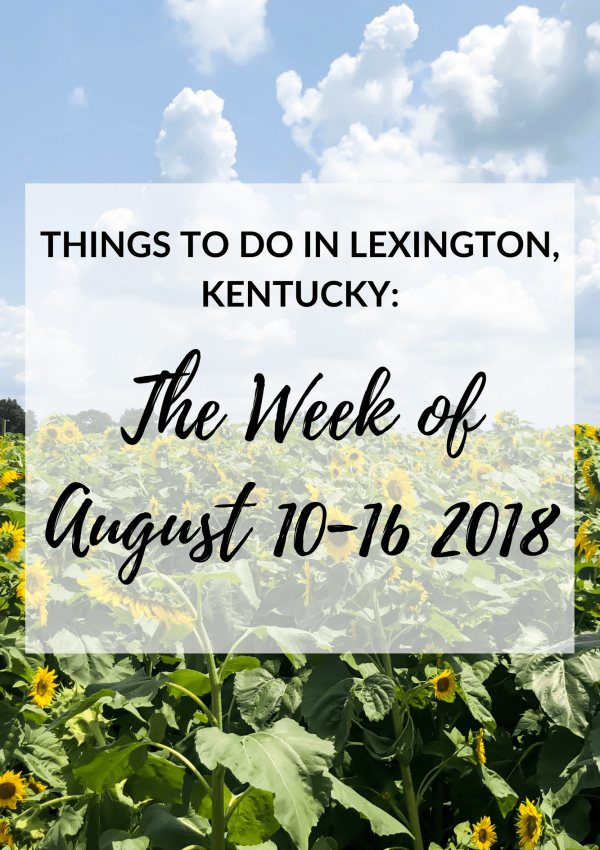 Things to Do in Lexington, Kentucky: The Week Of August 10-16, 2018