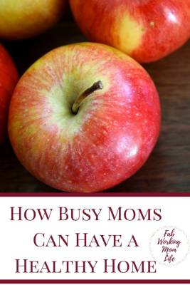 How Busy Moms Can Have a Healthy Home