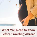 What You Need to Know Before Traveling Abroad While Pregnant