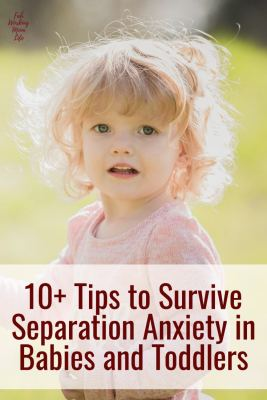 10+ Tips to Survive Separation Anxiety in Babies and Toddlers
