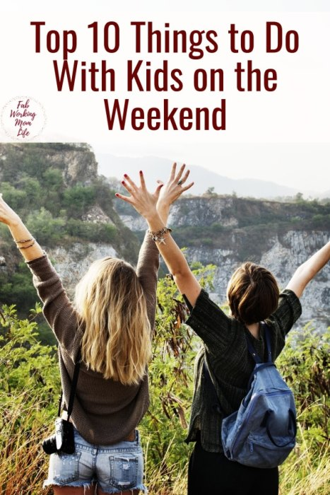 Top 10 Things to Do With Kids on the Weekend | Fab Working Mom Life #parenting #familyfun family activities