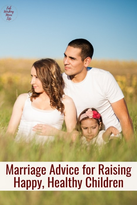 Marriage Advice for Raising Happy, Healthy Children |Fab Working Mom Life #parenting #marriage