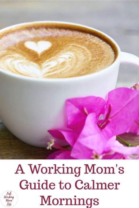 A Working Mom's guide to calmer mornings - Make mornings run smoother by following these important parenting and mom life steps | Fab Working Mom Life #parenting #workingmom #motherhood #workingmoms #toddlers #preschool #backtoschool #morningroutine