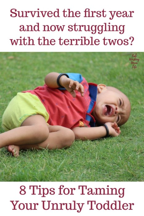 Survived the first year and now struggling with the terrible twos? Read these 8 Tips for Taming Your Unruly Toddler | Fab Working Mom Life - mom advice #parenting #toddlers #tantrums #behavior #parentingtips #positiveparenting