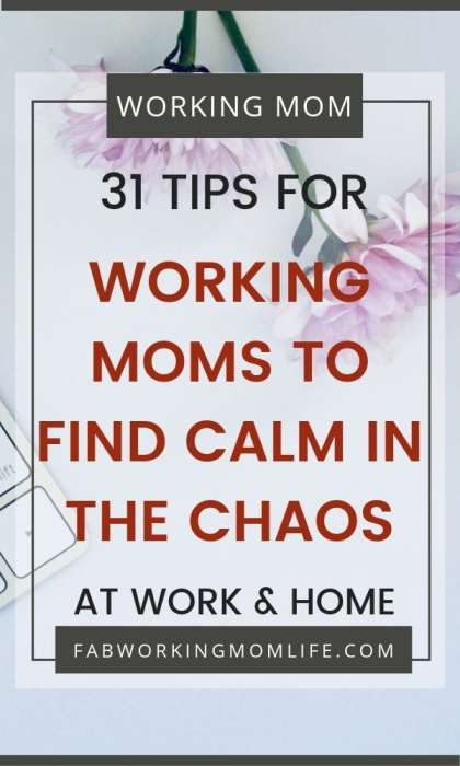 31 tips for working moms to find calm in the chaos at work and at home