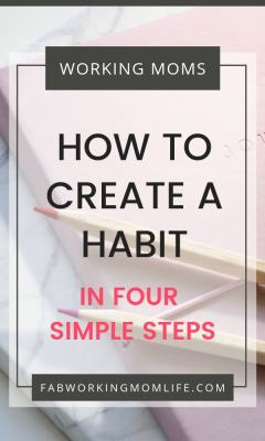How to create a new habit in 4 simple steps, with mom advice backed by science!   Fab Working Mom Life