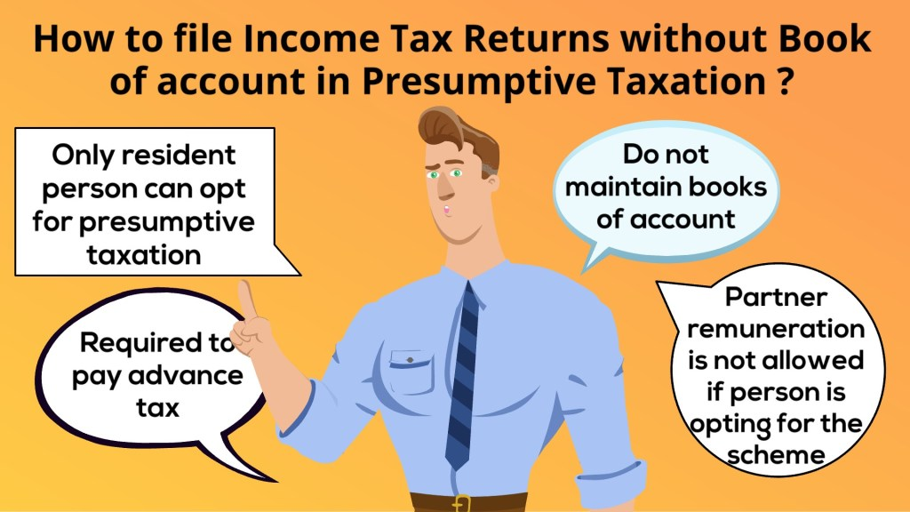 How to file Income Tax Returns without Book of account for Business and Professionals in Presumptive Taxation?
