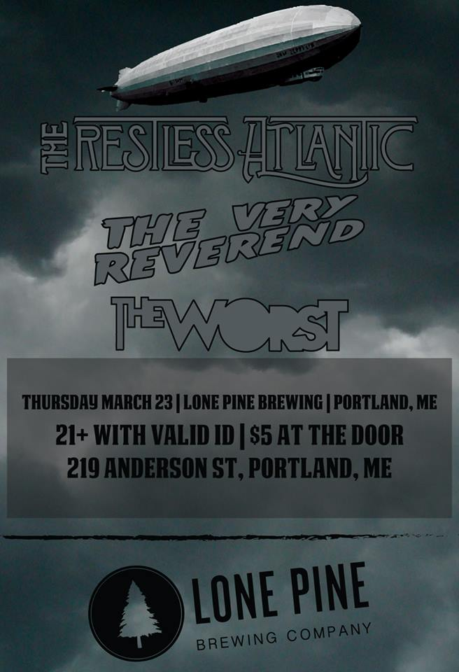 Check out The Restless Atlantic, The Very Reverend & The Worst at Lone Pine Brewing Company tonight