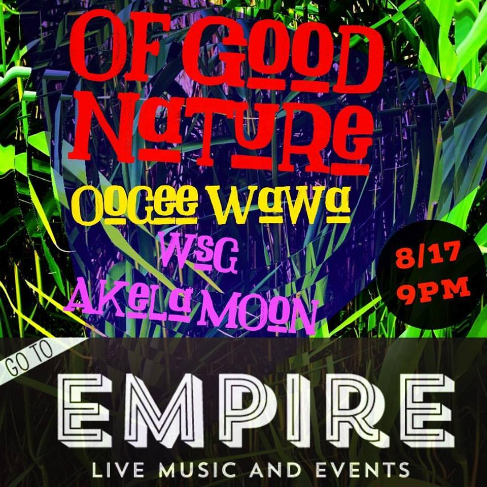 Check of Of Good Nature, Oogee Wawa & Akela Moon at Empire tonight