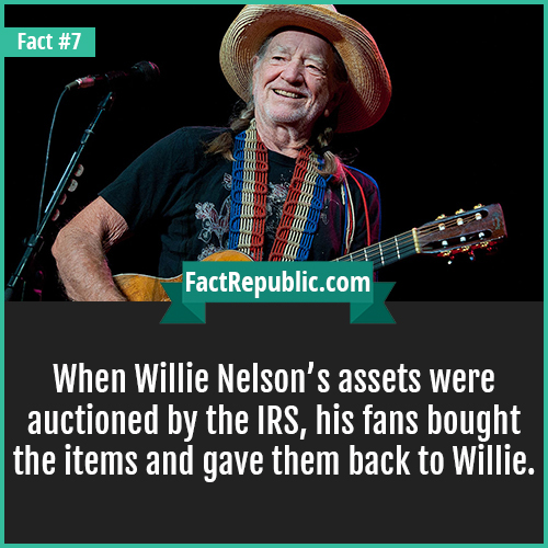 7. Willie Nelson-When Willie Nelson's assets were auctioned by the IRS, his fans bought the items and gave them back to Willie.