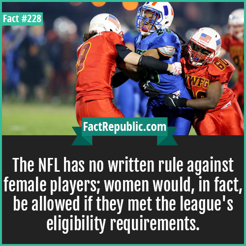 228. nfl no female rules-The NFL has no written rule against female players; women would, in fact, be allowed if they met the league's eligibility requirements.