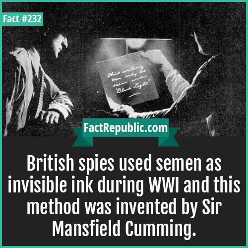 232-MANSFIELD CUMMING-British spies used semen as invisible ink during WWI and this method was invented by Sir Mansfield Cumming.