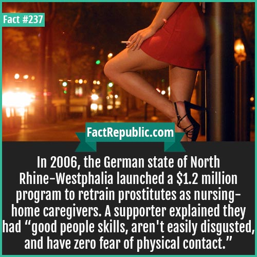 "237-CAREGIVERS-In 2006, the German state of North Rhine-Westphalia launched a $1.2 million program to retrain prostitutes as nursing-home caregivers. A supporter explained they had ""good people skills, aren't easily disgusted, and have zero fear of physical contact."""