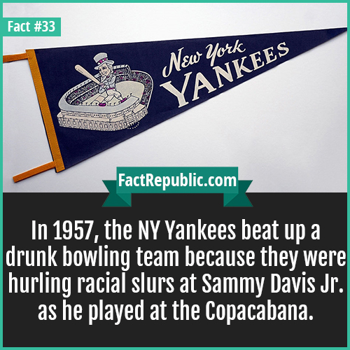 33-new-york-yankees-In 1957, the NY Yankees beat up a drunk bowling team because they were hurling racial slurs at Sammy Davis Jr. as he played at the Copacabana.
