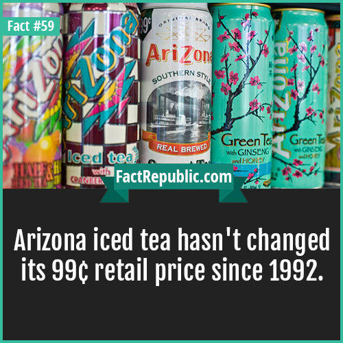 59. Arizona iced tea-Arizona iced tea hasn't changed its 99¢ retail price since 1992.