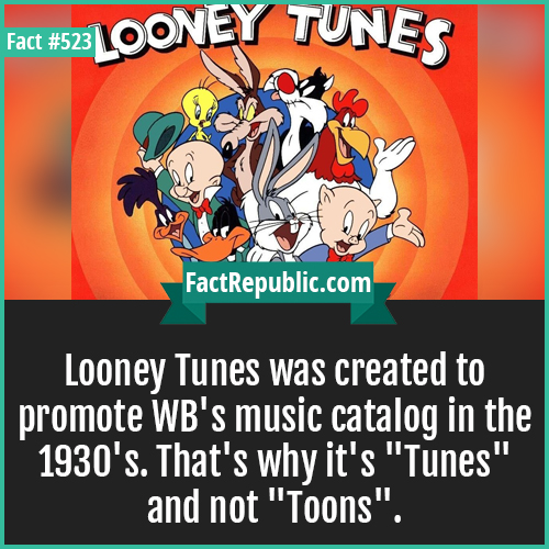 523. Looney tunes-Looney Tunes was created to promote WB's music catalog in the 1930's. That's why it's 'Tunes' and not 'Toons'.