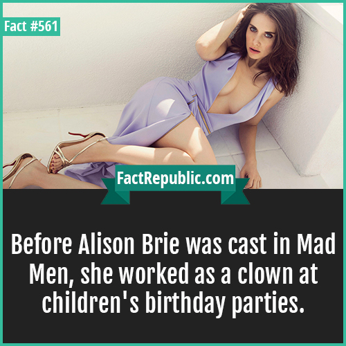 561-Alison Brie-Before Alison Brie was cast in Mad Men, she worked as a clown at children's birthday parties.