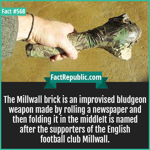 568-Millwall brick-The Millwall brick is an improvised bludgeon weapon made by rolling a newspaper and then folding it in the middleIt is named after the supporters of the English football club Millwall.