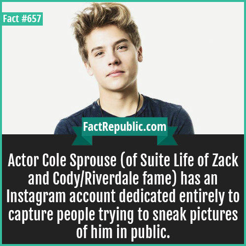 657. Cole Sprouse-Actor Cole Sprouse (of Suite Life of Zack and Cody/Riverdale fame) has an Instagram account dedicated entirely to capture people trying to sneak pictures of him in public.