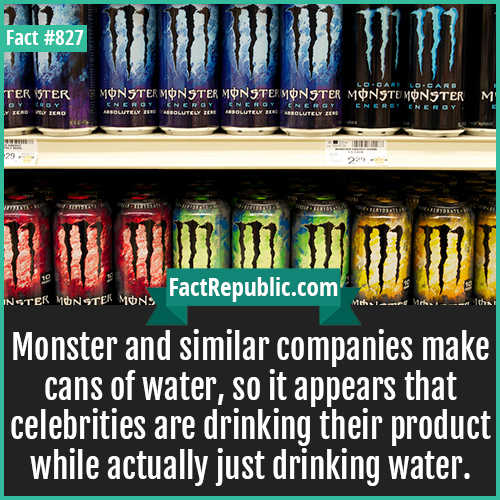 827. Monster Water Cans 1-Monster and similar companies make cans of water, so it appears that celebrities are drinking their product while actually just drinking water.
